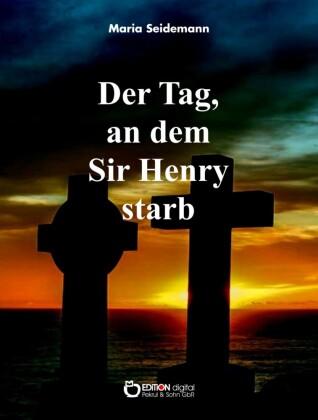 Der Tag, an dem Sir Henry starb