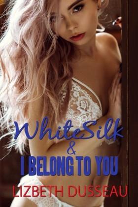 White Silk & I Belong to You