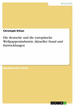 Die deutsche und die europäische Wellpappenindustrie. Aktueller Stand und Entwicklungen