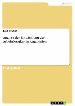 Analyse der Entwicklung der Arbeitslosigkeit in Argentinien