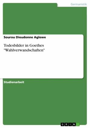 Todesbilder in Goethes 'Wahlverwandschaften'