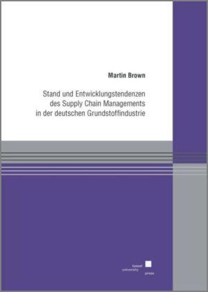 Stand und Entwicklungstendenzen des Supply Chain Managements in der deutschen Grundstoffindustrie