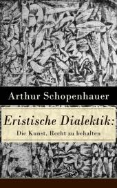 Eristische Dialektik: Die Kunst, Recht zu behalten (Vollständige Ausgabe)