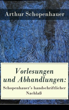 Vorlesungen und Abhandlungen: Schopenhauer's handschriftlicher Nachlaß