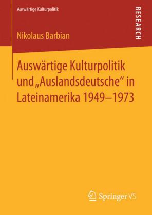 Auswärtige Kulturpolitik und 'Auslandsdeutsche' in Lateinamerika 1949-1973