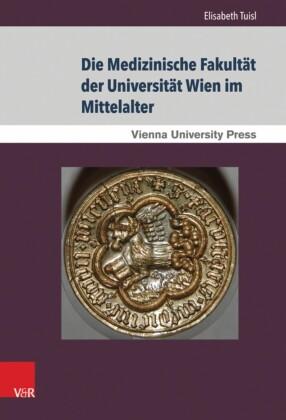 Die Medizinische Fakultät der Universität Wien im Mittelalter