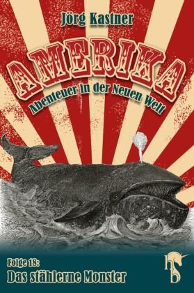 Amerika - Abenteuer in der Neuen Welt - Das stählerne Monster