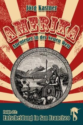 Amerika - Abenteuer in der Neuen Welt - Entscheidung in San Francisco
