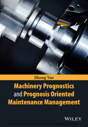Machinery Prognostics and Prognosis Oriented Maintenance Management