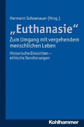 'Euthanasie' - zum Umgang mit vergehendem menschlichen Leben