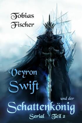 Veyron Swift und der Schattenkönig: Serial Teil 2
