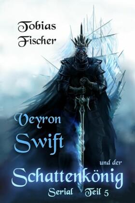 Veyron Swift und der Schattenkönig: Serial Teil 5