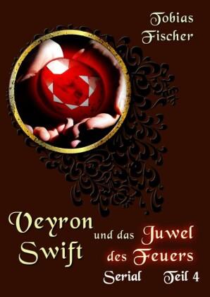 Veyron Swift und das Juwel des Feuers: Serial Teil 4