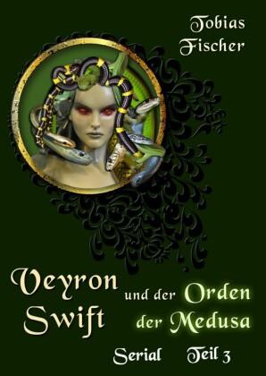 Veyron Swift und der Orden der Medusa: Serial Teil 3