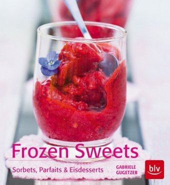 Frozen Sweets. Köstliche Eisdesserts