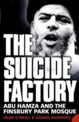 Suicide Factory: Abu Hamza and the Finsbury Park Mosque