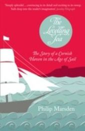 Levelling Sea: The Story of a Cornish Haven in the Age of Sail