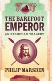 Barefoot Emperor: An Ethiopian Tragedy
