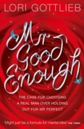 Mr Good Enough: The case for choosing a Real Man over holding out for Mr Perfect