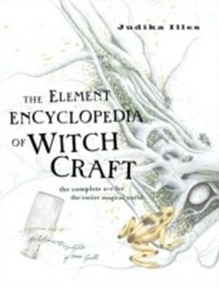 Element Encyclopedia of Witchcraft: The Complete A-Z for the Entire Magical World