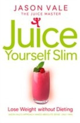 Juice Master Juice Yourself Slim: The Healthy Way To Lose Weight Without Dieting