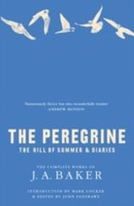 Peregrine: The Hill of Summer & Diaries: The Complete Works of J. A. Baker