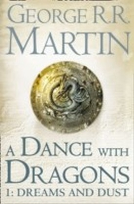 Dance With Dragons: Part 1 Dreams and Dust (A Song of Ice and Fire, Book 5)