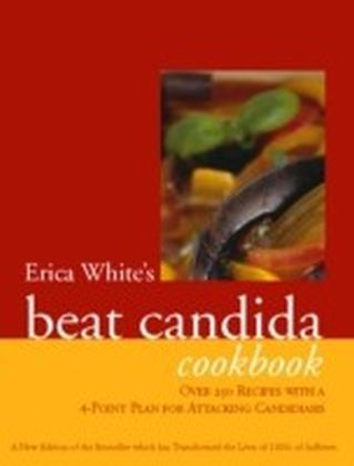 Erica White's Beat Candida Cookbook: Over 250 recipes with a 4-point plan for attacking candidiasis