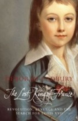 Lost King of France: The Tragic Story of Marie-Antoinette's Favourite Son (Text Only Edition)
