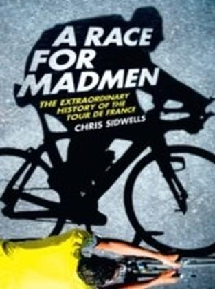 Race for Madmen: A History of the Tour de France