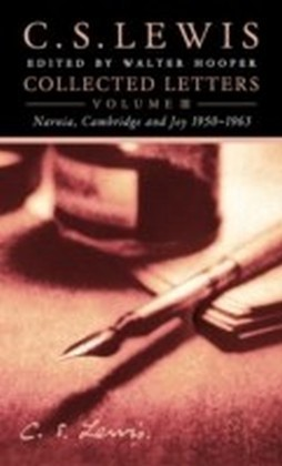 Collected Letters Volume Three: Narnia, Cambridge and Joy 1950-1963