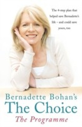 Bernadette Bohan's The Choice: The Programme: The simple health plan that saved Bernadette's life - and could help save yours too