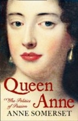 Queen Anne: The Politics of Passion
