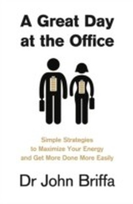 Great Day at the Office: 10 Simple Strategies for Maximizing Your Energy and Getting the Best Out of Yourself and Your Day