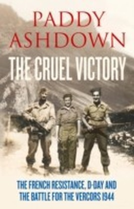 Cruel Victory: The French Resistance, D-Day and the Battle for the Vercors 1944