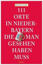 111 Orte in Niederbayern, die man gesehen haben muss Cover