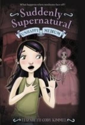 Suddenly Supernatural - Unhappy Medium