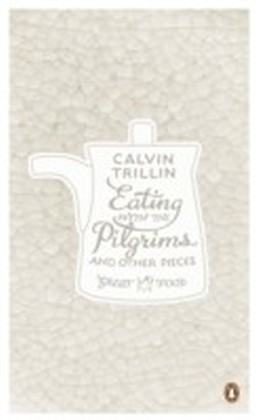 Eating with the Pilgrims and Other Pieces