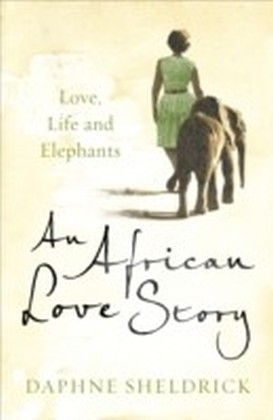 African Love Story: Love, Life and Elephants