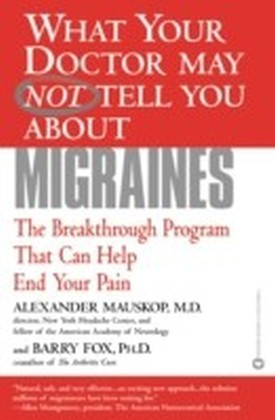 What Your Doctor May Not Tell You About(TM): Migraines