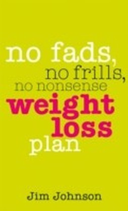 No Fads, No Frills, No Nonsense Weight Loss Plan