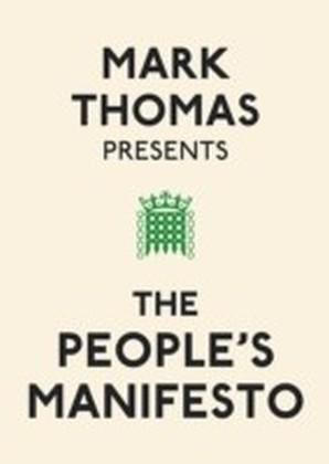 Mark Thomas Presents the People's Manifesto