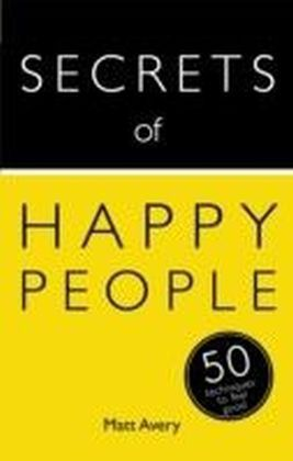 Secrets of Happy People: 50 Techniques to Feel Good