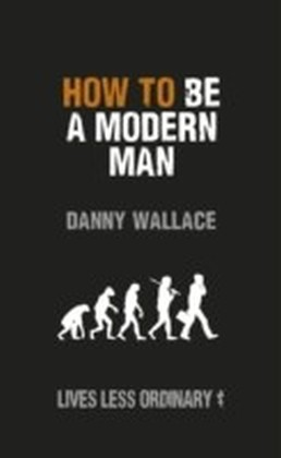 How to Be a Modern Man