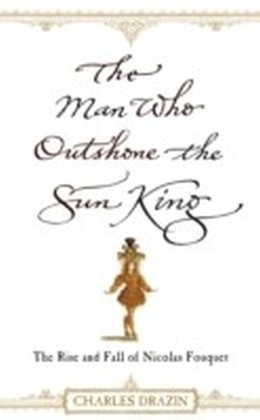 Man Who Outshone The Sun King