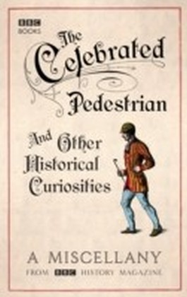 Celebrated Pedestrian and Other Historical Curiosities