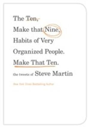 Ten, Make That Nine, Habits of Very Organized People. Make That Ten.