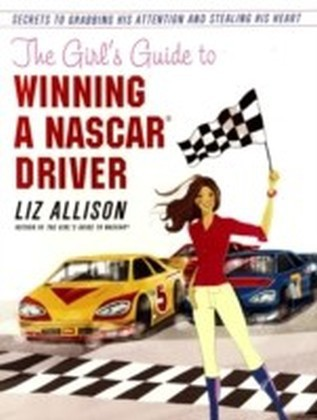 Girl's Guide to Winning a NASCAR(R) Driver