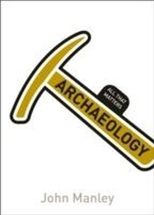 Archaeology: All That Matters