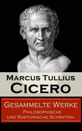 Gesammelte Werke: Philosophische und Rhetorische Schriften